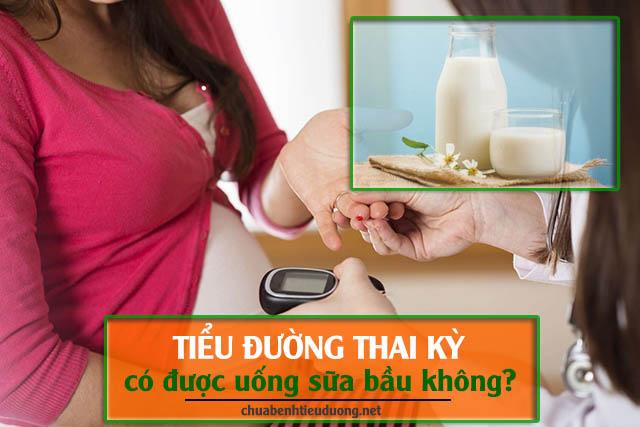 tiểu đường thai kỳ có được uống sữa bầu không